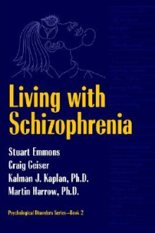 Living with Schizophrenia - Kalman J. Kaplan