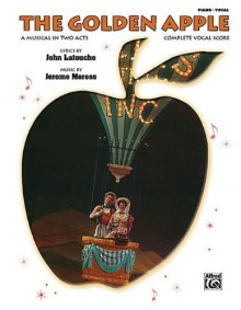 The Golden Apple: A Musical in Two Acts; Complete Vocal Score - John Latouche, Jerome Moross