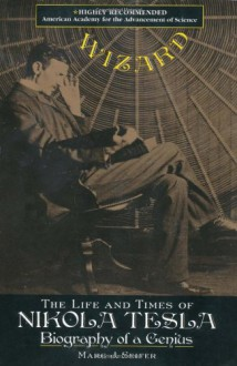Wizard: The Life and Times of Nikola Tesla: Biography of a Genius - William H. Terbo, Marc J. Seifer