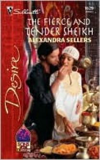 The Fierce and Tender Sheikh - Alexandra Sellers