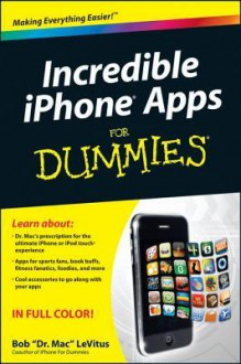 Incredible iPhone Apps for Dummies - Bob LeVitus