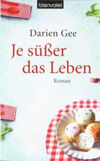 Je süßer das Leben - Darien Gee, Andrea Stumpf