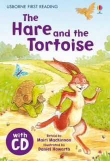 The Hare and the Tortoise. Based on a Story by Aesop - Mairi Mackinnon, Daniel Howarth