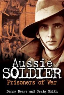 Aussie soldier Prisoner of War - Denny Neave, Craig Smith