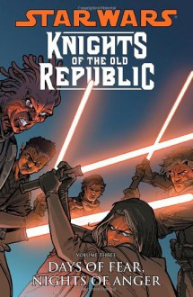 Star Wars: Knights of the Old Republic: Days of Fear, Nights of Anger v. 3 - John Jackson Miller