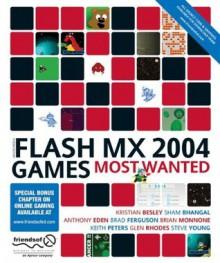 Macromedia Flash MX 2004 Games Most Wanted - Kristian Besley,Sham Bhangal,Brad Ferguson,Steve Young,Anthony Eden,Glen Rhodes,Brian Monnone
