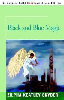 Black and Blue Magic - Zilpha Keatley Snyder,Gene Holtan