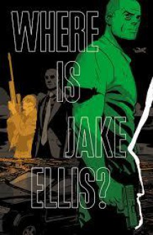 Where is Jake Ellis? TP - Mitch Gerads,Nathan Edmondson,Marc Laming