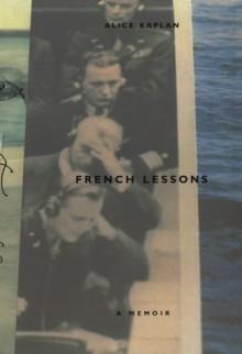 French Lessons: A Memoir - Alice Kaplan