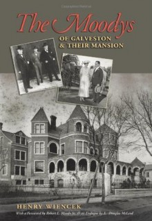 The Moodys of Galveston and Their Mansion (Sara and John Lindsey Series in the Arts and Humanities) - Henry Wiencek, Robert L. Moody Sr.