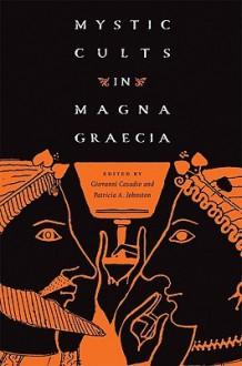 Mystic Cults in Magna Graecia - Giovanni Casadio, Patricia Johnston