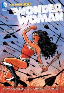 Wonder Woman, Vol. 1: Blood - Brian Azzarello, Cliff Chiang, Tony Akins