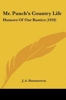 Mr. Punch's Country Life: Humors of Our Rustics (1910) - John Alexander Hammerton
