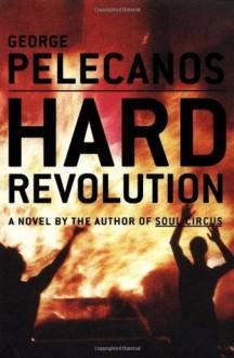 Hard Revolution: A Novel (Pelecanos, George) - George Pelecanos