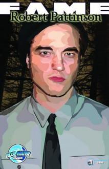 Fame: Robert Pattinson - Kimberly Sherman, Paul Andrew Morton, Nathaniel Ooten, Juanmar Studios