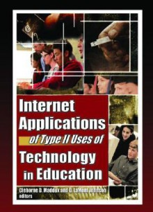 Internet Applications of Type II Uses of Technology in Education - Cleborne D. Maddux, Cleborne D. Maddux