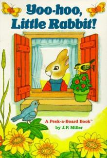 Yoo-Hoo, Little Rabbit (Peek-a-Board Books(TM)) - J.P. Miller