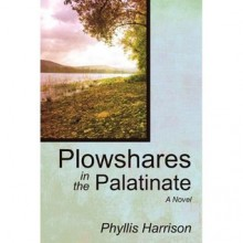 Plowshares in the Palatinate - Phyllis Harrison