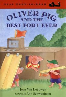 Oliver Pig and the Best Fort Ever - Jean Van Leeuwen