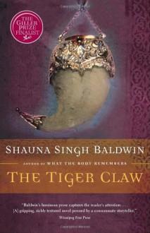 The Tiger Claw - Shauna Singh Baldwin