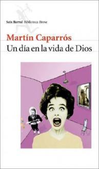Dia En La Vida de Dios - Martín Caparrós