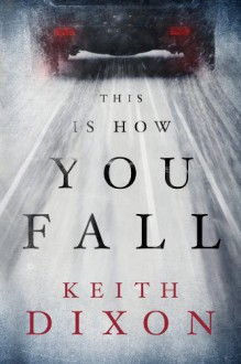 This Is How You Fall - Keith Dixon