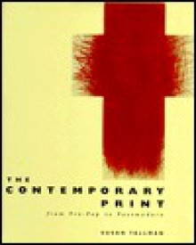 The Contemporary Print: From Pre-Pop to Postmodern - Susan Tallman