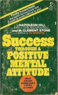 Success Through A Positive Mental Attitude - Napoleon Hill, W. Clement Stone
