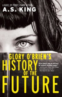 Glory O'Brien's History of the Future - A.S. King