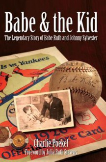 Babe & the Kid: The Legendary Story of Babe Ruth and Johnny Sylvester - Charlie Poekel, Julia Ruth Stevens