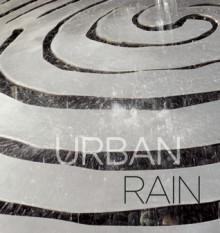 Urban Rain: Stormwater as Resource - Jackie Brookner, Patricia Phillips, Melody Tovar, Jonathan Hartman, Jackie Brookner, Franco Montalto