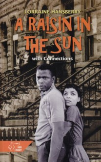 A Raisin in the Sun: With Connections - Lorraine Hansberry