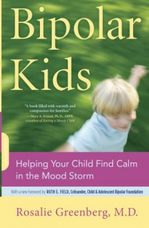 Bipolar Kids: Helping Your Child Find Calm in the Mood Storm - Rosalie Greenberg