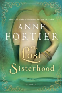 The Lost Sisterhood - Anne Fortier