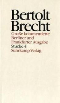 Werke (Ln), Große kommentierte Berliner und Frankfurter Ausgabe, 30 Bde., Bd.4, Stücke - Bertolt Brecht, Werner Mittenzwei