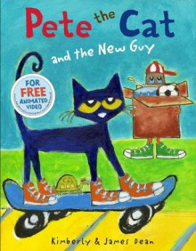 Pete the Cat and the New Guy - James Dean,Kimberly Dean