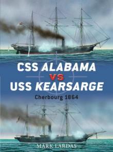 CSS Alabama vs USS Kearsarge: Cherbourg 1864 - Mark Lardas, Peter Dennis, Peter Bull