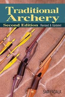 Traditional Archery: 2nd Edition - Sam Fadala