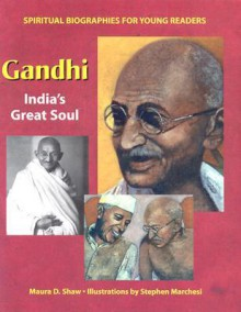 Gandhi: India's Great Soul - Maura D. Shaw, Stephen Marchesi