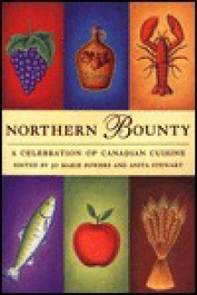 Northern Bounty: A Celebration of Canadian Cuisine - Jo Marie; Stewart, Anita Powers, Anita Stewart