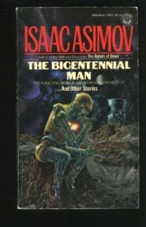 The Bicentennial Man and Other Stories - Isaac Asimov