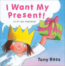 I Want My Present!: A Life-the-Flap Book - Tony Ross