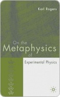 On the Metaphysics of Experimental Physics - Karl Rogers