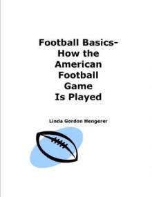 Football Basics - How the American Football Game is Played - Linda Gordon Hengerer