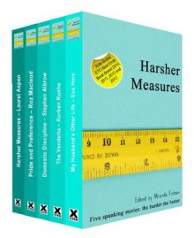 Harsher Measures - a collection of five erotic spanking stories - Laurel Aspen, Roz MacLeod, Stephen Albrow, Korben Rushe, Eva Hore