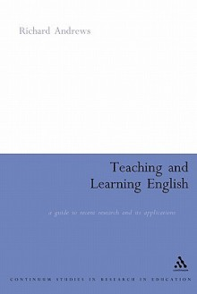 Teaching and Learning English: A Guide to Recent Research and its Applications - Richard Andrews