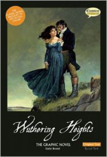 Wuthering Heights The Graphic Novel: Original Text - Emily Brontë, Clive Bryant, Sean Michael Wilson, John M. Burns