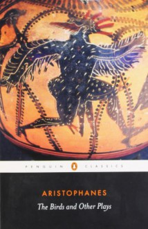 The Birds and Other Plays - Aristophanes, David B. Barrett, Alan Sommerstein
