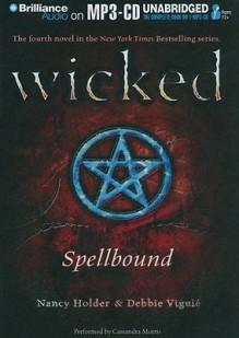 Spellbound (Wicked) - Nancy Holder, Debbie Viguié, Cassandra Morris
