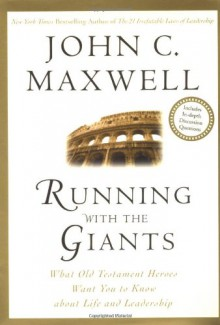 Running with the Giants: What the Old Testament Heroes Want You to Know About Life and Leadership - John C. Maxwell